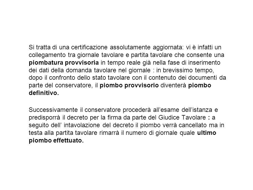 Si tratta di una certificazione assolutamente aggiornata: vi è infatti un collegamento tra giornale tavolare e partita tavolare che consente una piomb