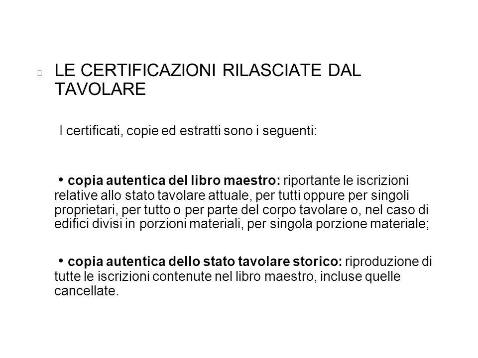LE CERTIFICAZIONI RILASCIATE DAL TAVOLARE I certificati, copie ed estratti sono i seguenti: copia autentica del libro maestro: riportante le iscrizion