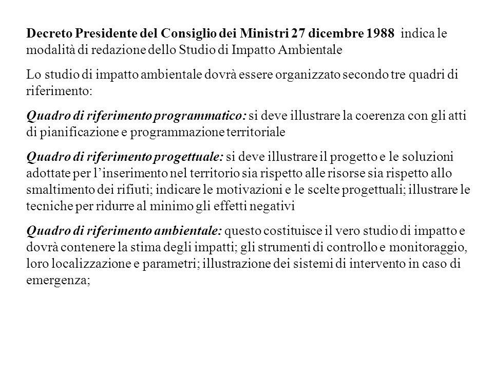 Decreto Presidente del Consiglio dei Ministri 27 dicembre 1988 indica le modalità di redazione dello Studio di Impatto Ambientale Lo studio di impatto
