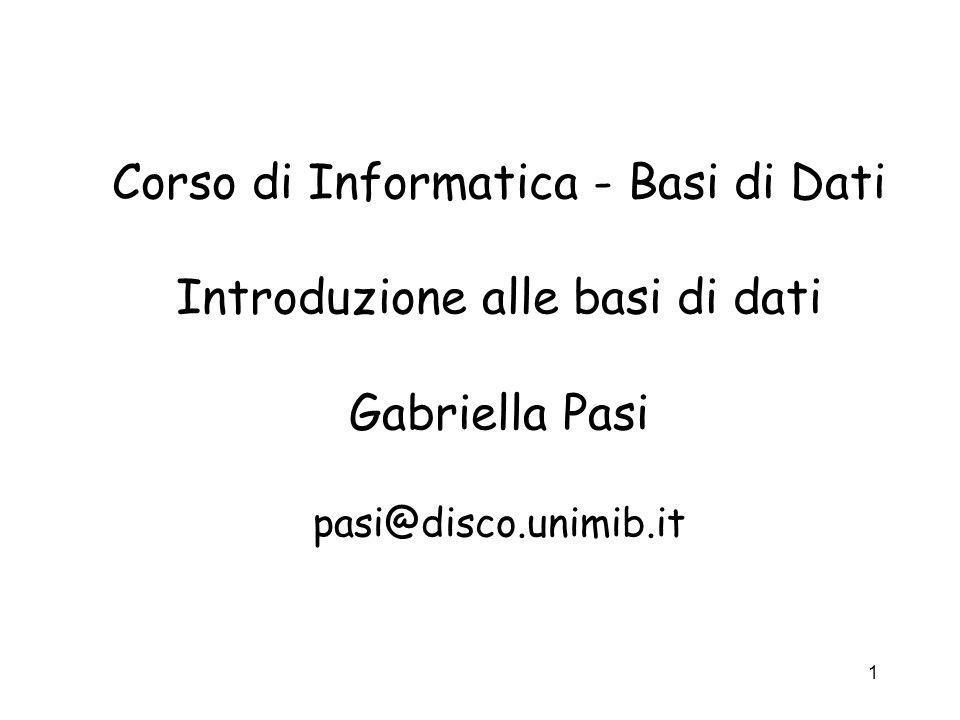 1 Corso di Informatica - Basi di Dati Introduzione alle basi di dati Gabriella Pasi pasi@disco.unimib.it