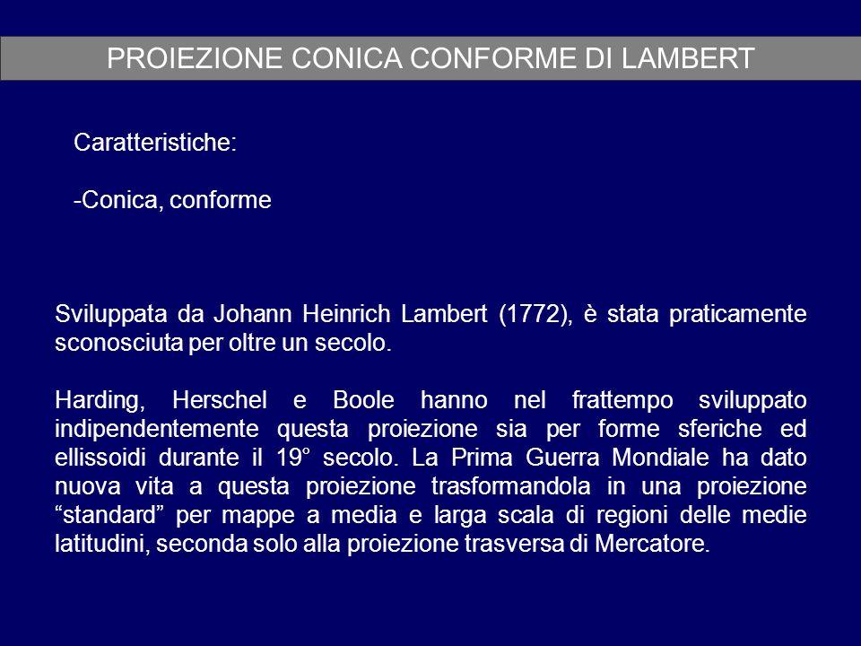PROIEZIONE CONICA CONFORME DI LAMBERT Caratteristiche: -Conica, conforme Sviluppata da Johann Heinrich Lambert (1772), è stata praticamente sconosciut