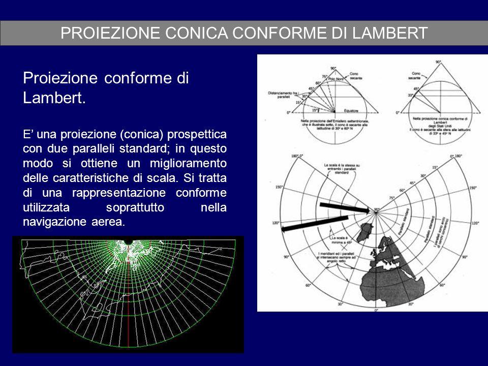 PROIEZIONE CONICA CONFORME DI LAMBERT Proiezione conforme di Lambert. E una proiezione (conica) prospettica con due paralleli standard; in questo modo