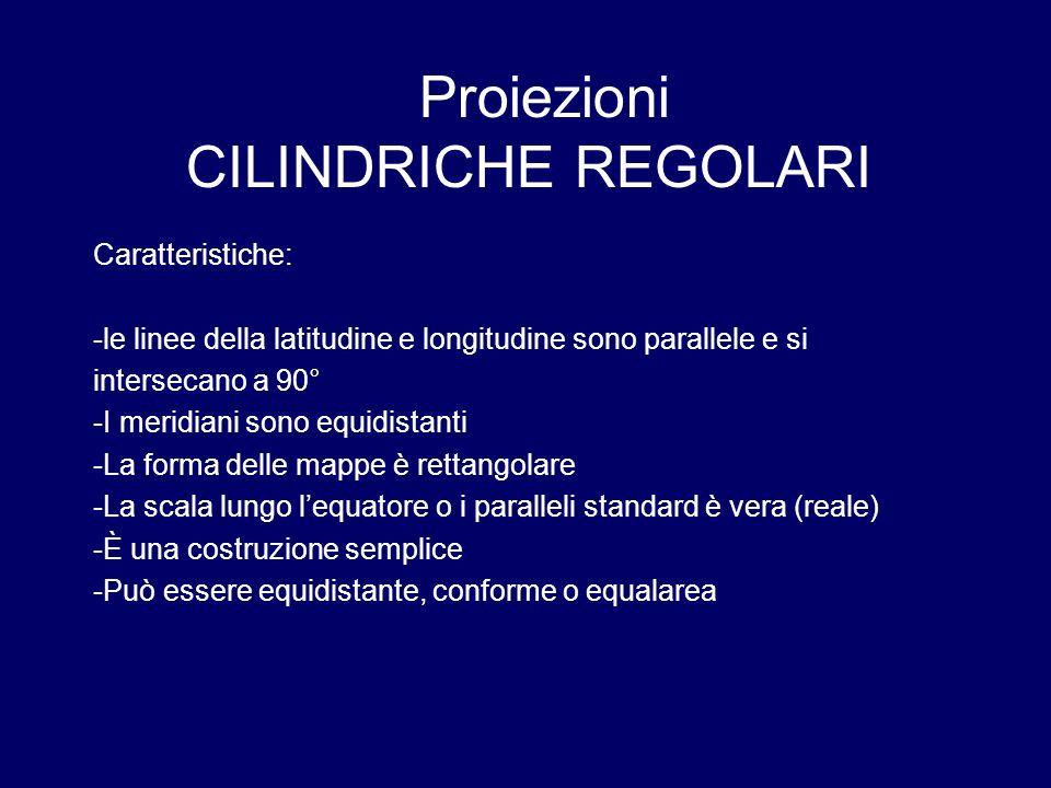 Proiezioni CILINDRICHE REGOLARI Caratteristiche: -le linee della latitudine e longitudine sono parallele e si intersecano a 90° -I meridiani sono equi