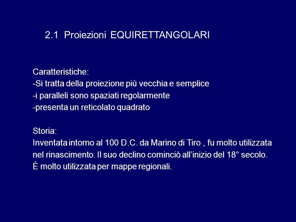 2.1 Proiezioni EQUIRETTANGOLARI Caratteristiche: -Si tratta della proiezione più vecchia e semplice -i paralleli sono spaziati regolarmente -presenta