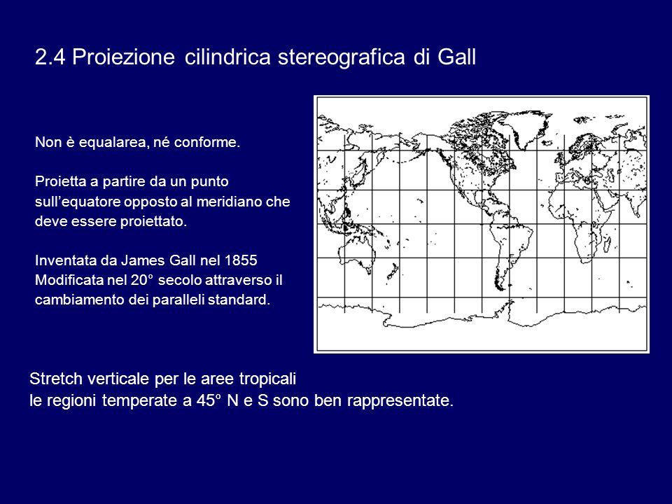 2.4 Proiezione cilindrica stereografica di Gall Non è equalarea, né conforme. Proietta a partire da un punto sullequatore opposto al meridiano che dev
