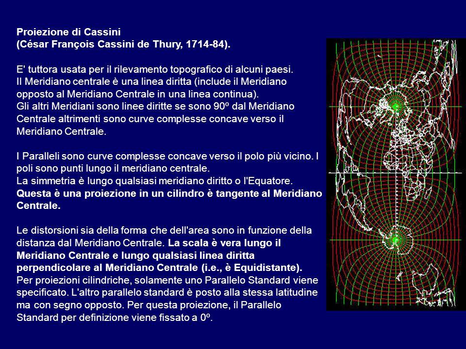 Proiezione di Cassini (César François Cassini de Thury, 1714-84). E' tuttora usata per il rilevamento topografico di alcuni paesi. Il Meridiano centra