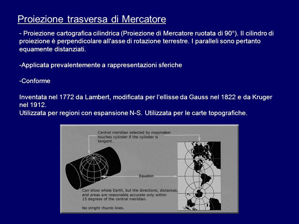 Proiezione trasversa di Mercatore - Proiezione cartografica cilindrica (Proiezione di Mercatore ruotata di 90°). Il cilindro di proiezione è perpendic