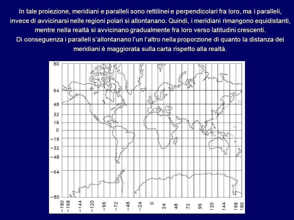 In tale proiezione, meridiani e paralleli sono rettilinei e perpendicolari fra loro, ma i paralleli, invece di avvicinarsi nelle regioni polari si all