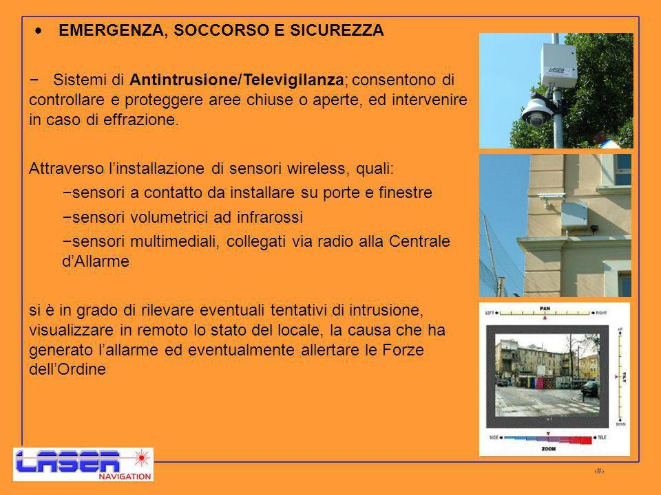 14 EMERGENZA, SOCCORSO E SICUREZZA – Sistemi di Antintrusione/Televigilanza; consentono di controllare e proteggere aree chiuse o aperte, ed intervenire in caso di effrazione.