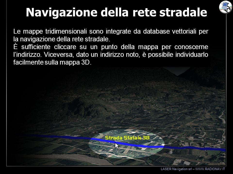 LASER Navigation srl – WWW.RADIONAV.IT Navigazione della rete stradale Le mappe tridimensionali sono integrate da database vettoriali per la navigazio