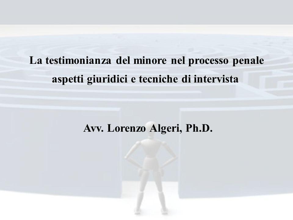 La testimonianza del minore nel processo penale aspetti giuridici e tecniche di intervista Avv. Lorenzo Algeri, Ph.D.