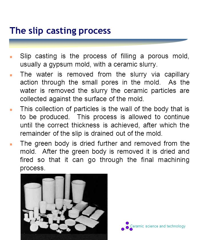 Ceramic science and technology Gypsum mold toughness and porosity n The molds used for slip casting usually have a low toughness.