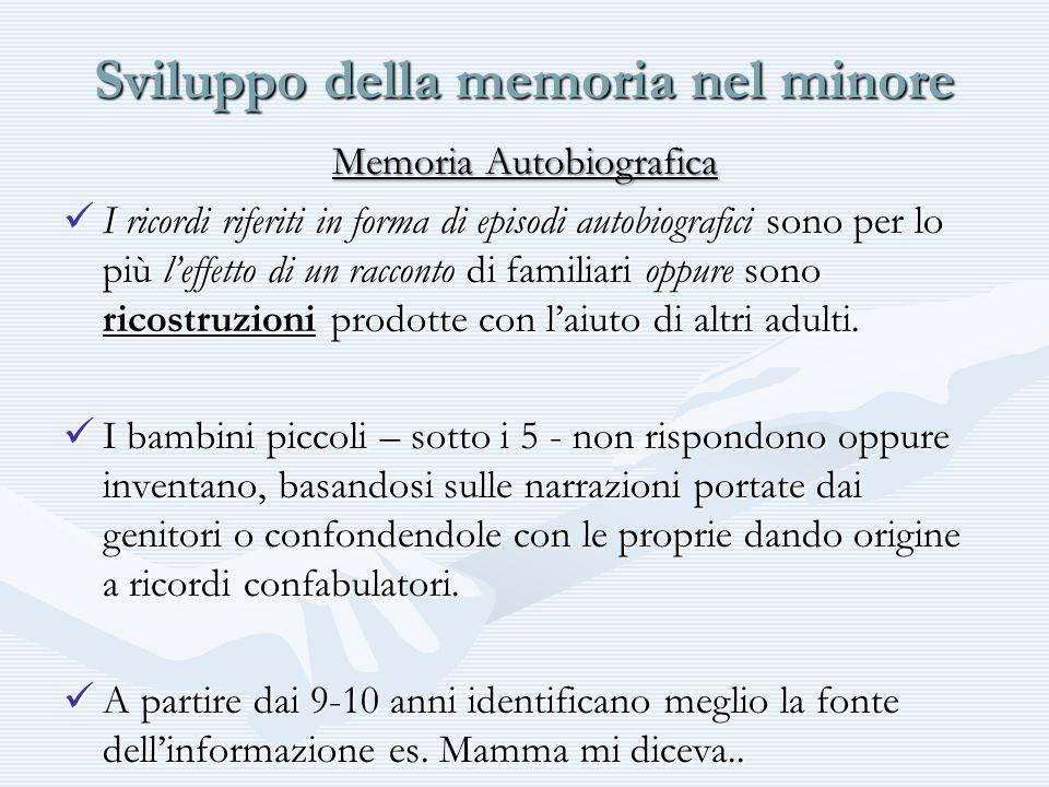 Sviluppo della memoria nel minore Memoria Autobiografica I ricordi riferiti in forma di episodi autobiografici sono per lo più leffetto di un racconto