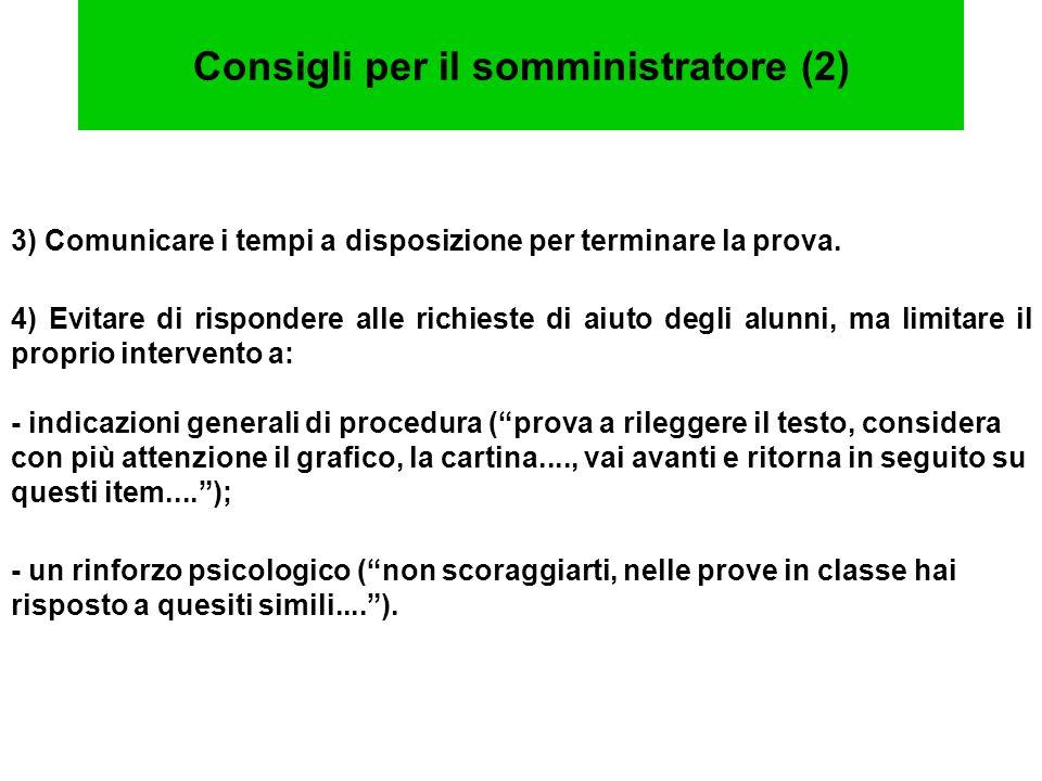 Consigli per il somministratore (2) 3) Comunicare i tempi a disposizione per terminare la prova. 4) Evitare di rispondere alle richieste di aiuto degl