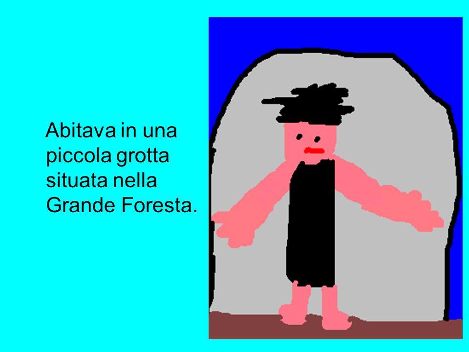 Abitava in una piccola grotta situata nella Grande Foresta.