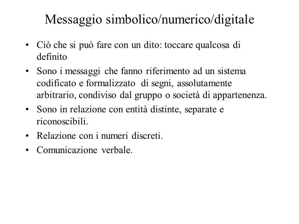 Messaggio simbolico/numerico/digitale Ciò che si può fare con un dito: toccare qualcosa di definito Sono i messaggi che fanno riferimento ad un sistem