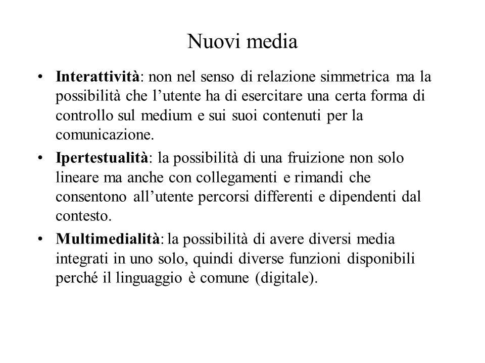 Nuovi media Interattività: non nel senso di relazione simmetrica ma la possibilità che lutente ha di esercitare una certa forma di controllo sul mediu