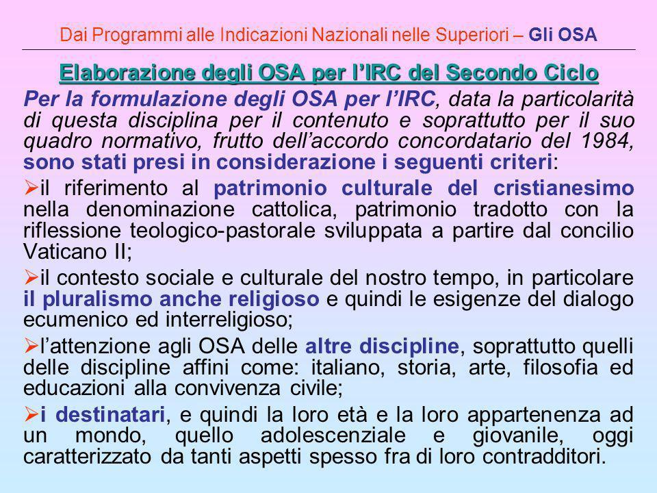 Dai Programmi alle Indicazioni Nazionali nelle Superiori – Gli OSA Elaborazione degli OSA per lIRC del Secondo Ciclo Elaborazione degli OSA per lIRC d