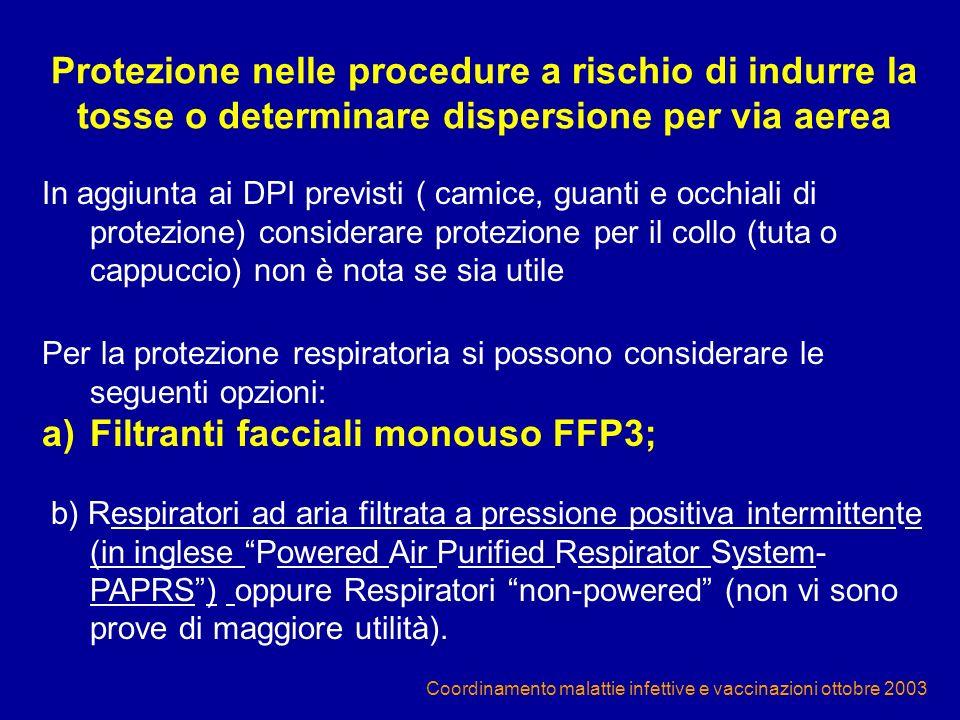 Coordinamento malattie infettive e vaccinazioni ottobre 2003 In aggiunta ai DPI previsti ( camice, guanti e occhiali di protezione) considerare protez