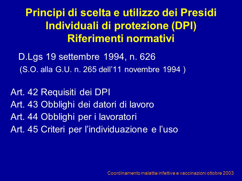 Coordinamento malattie infettive e vaccinazioni ottobre 2003 Principi di scelta e utilizzo dei Presidi Individuali di protezione (DPI) Riferimenti nor