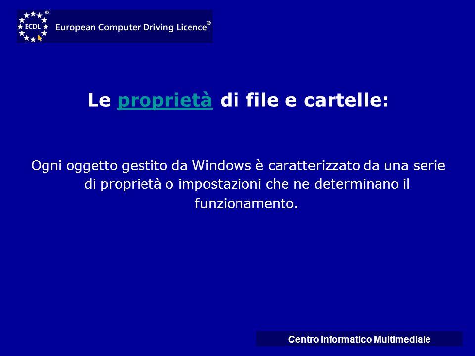 Centro Informatico Multimediale Le proprietà di file e cartelle:proprietà Ogni oggetto gestito da Windows è caratterizzato da una serie di proprietà o
