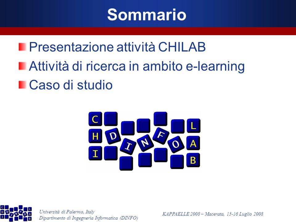 Università di Palermo, Italy Dipartimento di Ingegneria Informatica (DINFO) KAPPAELLE 2008 – Macerata, 15-16 Luglio 2008 Sommario Presentazione attività CHILAB Attività di ricerca in ambito e-learning Caso di studio