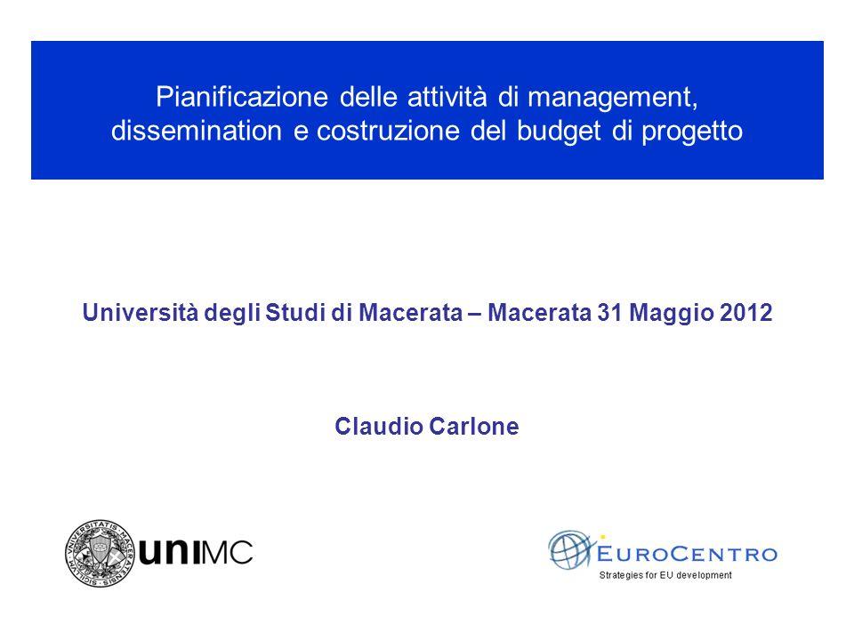 Università degli Studi di Macerata – Macerata 31 Maggio 2012 Pianificazione delle attività di management, dissemination e costruzione del budget di progetto Claudio Carlone