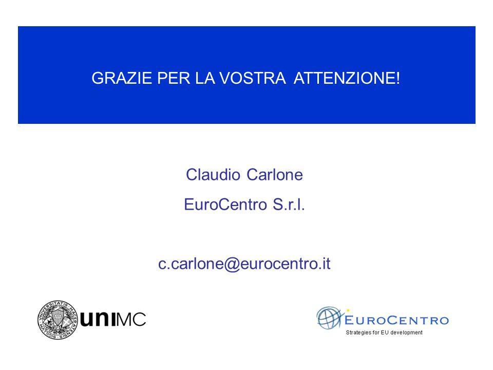 GRAZIE PER LA VOSTRA ATTENZIONE! Claudio Carlone EuroCentro S.r.l. c.carlone@eurocentro.it