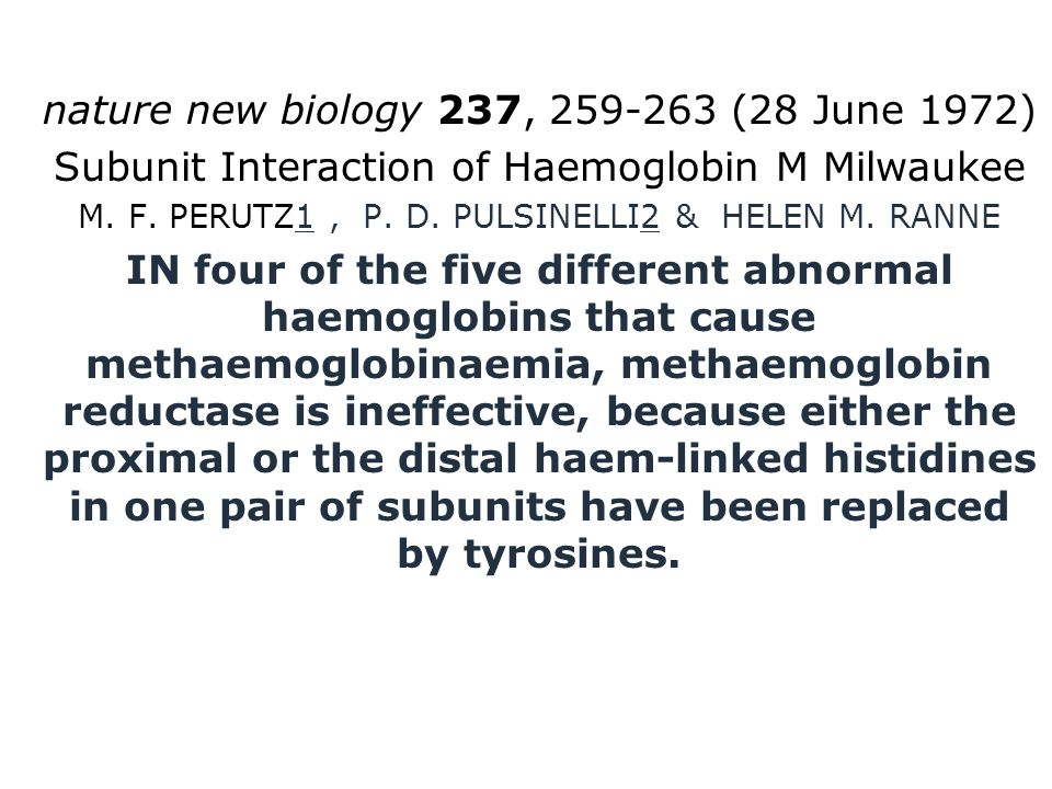 nature new biology 237, 259-263 (28 June 1972) Subunit Interaction of Haemoglobin M Milwaukee M. F. PERUTZ1, P. D. PULSINELLI2 & HELEN M. RANNE IN fou
