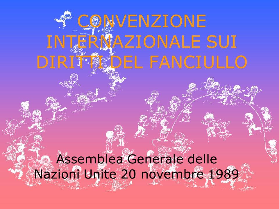 CONVENZIONE INTERNAZIONALE SUI DIRITTI DEL FANCIULLO Assemblea Generale delle Nazioni Unite 20 novembre 1989