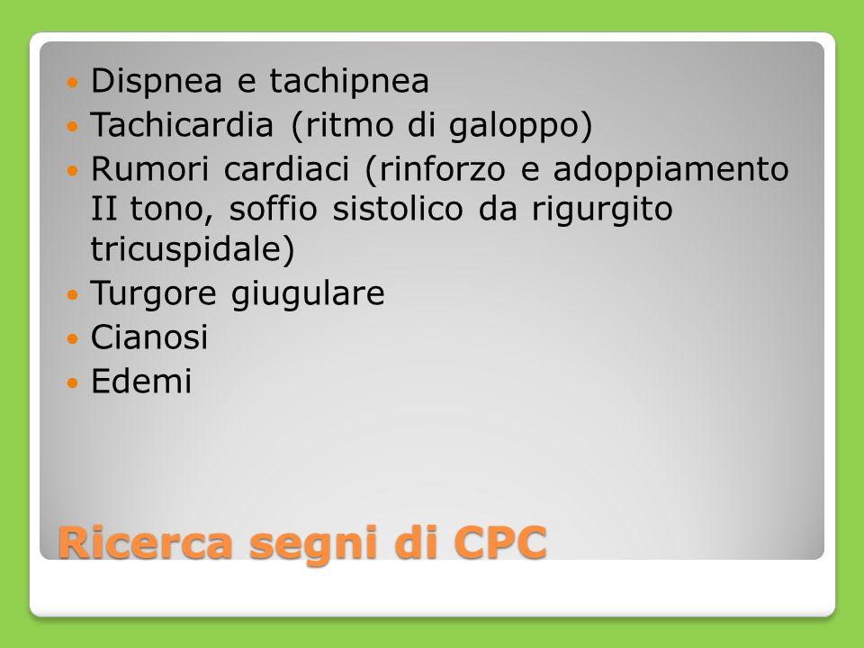 Ricerca segni di CPC Dispnea e tachipnea Tachicardia (ritmo di galoppo) Rumori cardiaci (rinforzo e adoppiamento II tono, soffio sistolico da rigurgit