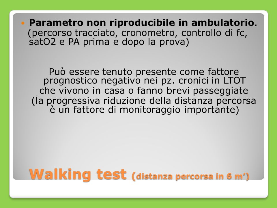Walking test ( distanza percorsa in 6 m) Parametro non riproducibile in ambulatorio. (percorso tracciato, cronometro, controllo di fc, satO2 e PA prim