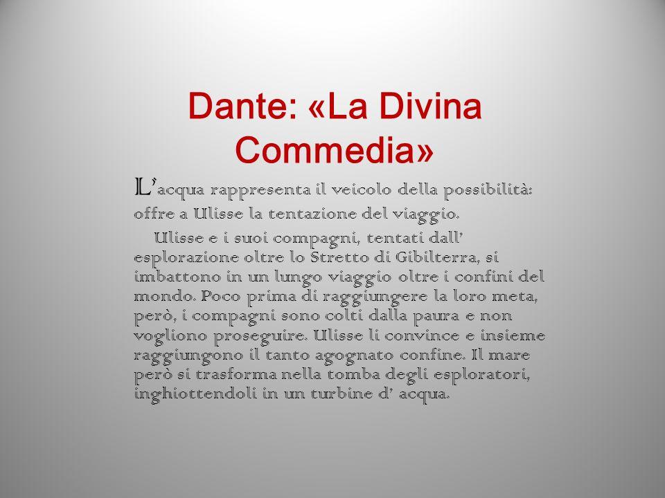 Dante: «La Divina Commedia» L acqua rappresenta il veicolo della possibilità: offre a Ulisse la tentazione del viaggio. Ulisse e i suoi compagni, tent