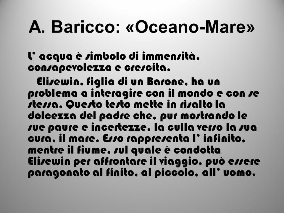 A. Baricco: «Oceano-Mare» L acqua è simbolo di immensità, consapevolezza e crescita. Elisewin, figlia di un Barone, ha un problema a interagire con il