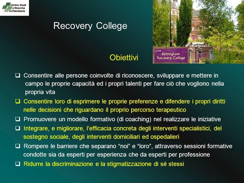Recovery College Obiettivi Consentire alle persone coinvolte di riconoscere, sviluppare e mettere in campo le proprie capacità ed i propri talenti per