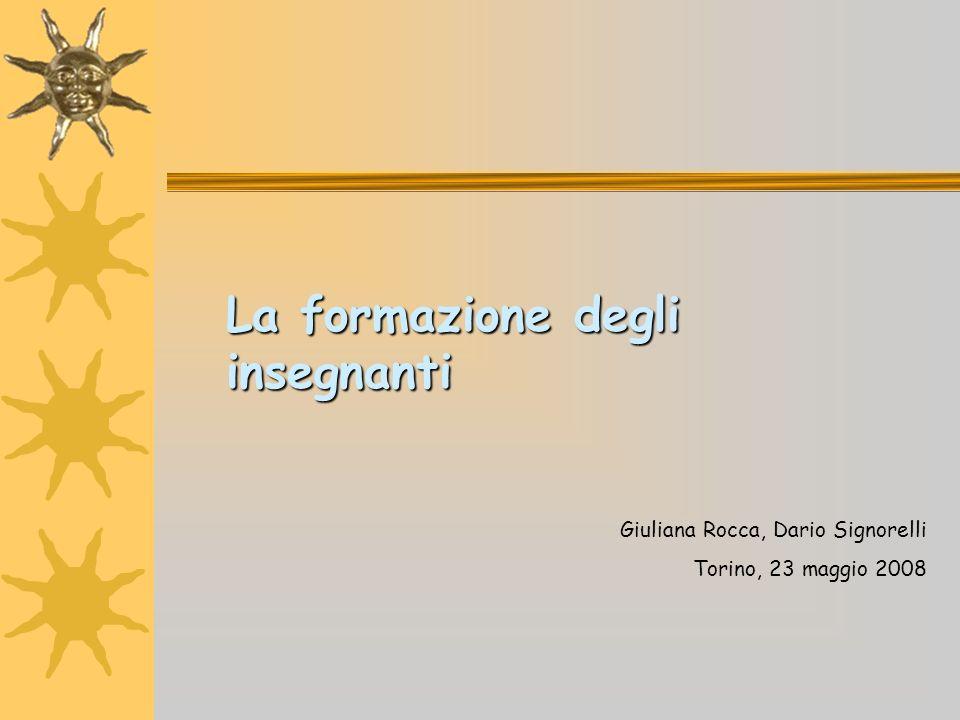 La formazione degli insegnanti Giuliana Rocca, Dario Signorelli Torino, 23 maggio 2008