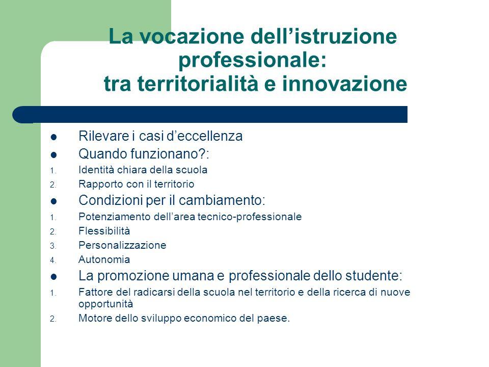 La vocazione dellistruzione professionale: tra territorialità e innovazione Rilevare i casi deccellenza Quando funzionano?: 1. Identità chiara della s