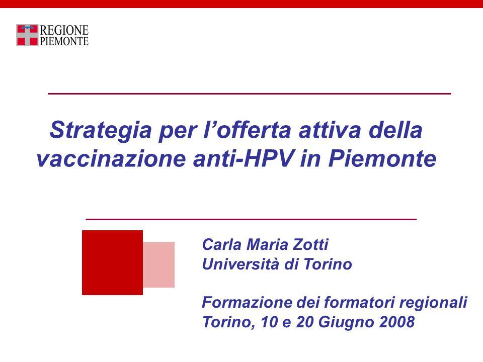 Strategia per lofferta attiva della vaccinazione anti-HPV in Piemonte Carla Maria Zotti Università di Torino Formazione dei formatori regionali Torino