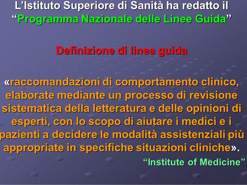 LIstituto Superiore di Sanità ha redatto ilProgramma Nazionale delle Linee Guida Definizione di linee guida «raccomandazioni di comportamento clinico,