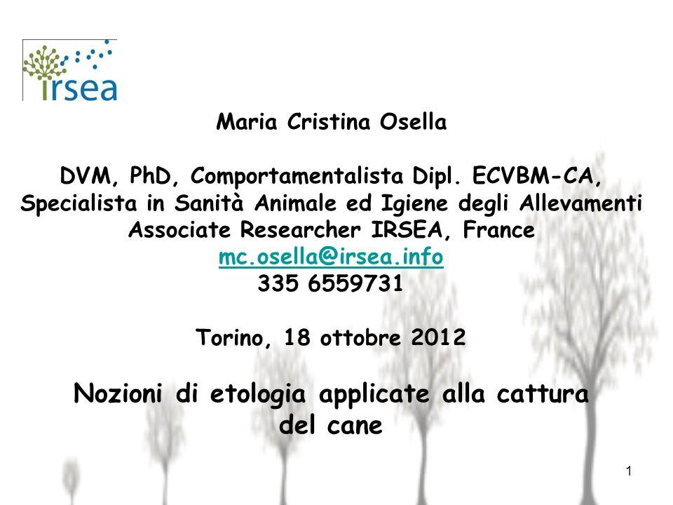 Maria Cristina Osella DVM, PhD, Comportamentalista Dipl. ECVBM-CA, Specialista in Sanità Animale ed Igiene degli Allevamenti Associate Researcher IRSE
