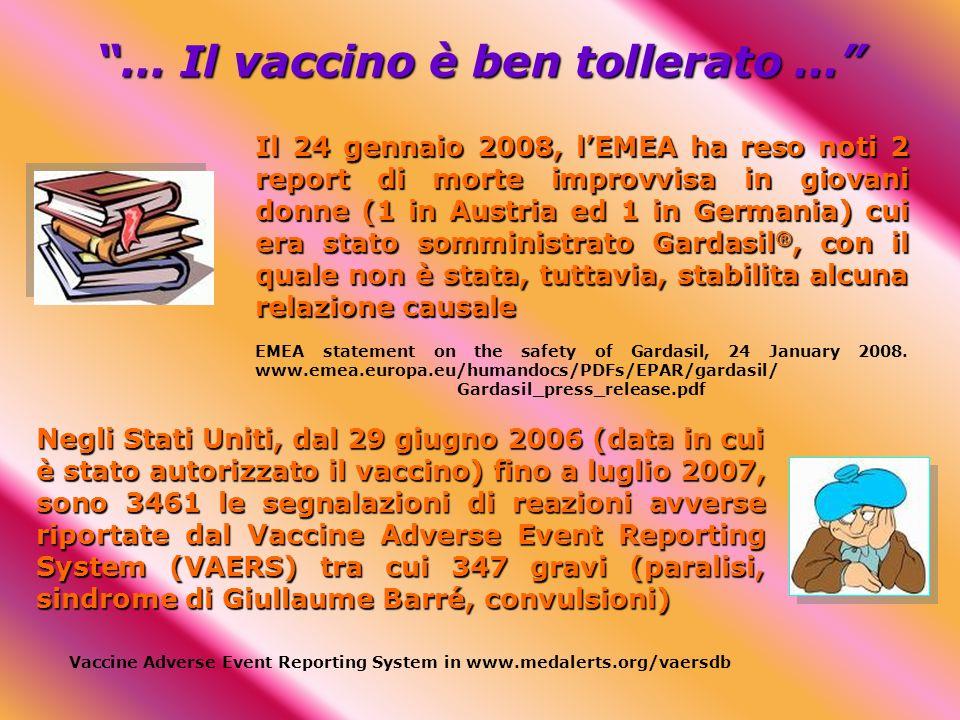 … Il vaccino è ben tollerato … Negli stati Uniti, una percentuale di ragazze che varia dal 2% al 13% (a seconda degli studi!), non ha completato il ciclo vaccinale per questa ragione, rendendo vana, di fatto, la vaccinazione La vaccinazione è stata descritta come la più dolorosa tra quelle delletà evolutiva Il 70% delle persone vaccinate lamenta dolori nella sede di inoculazione