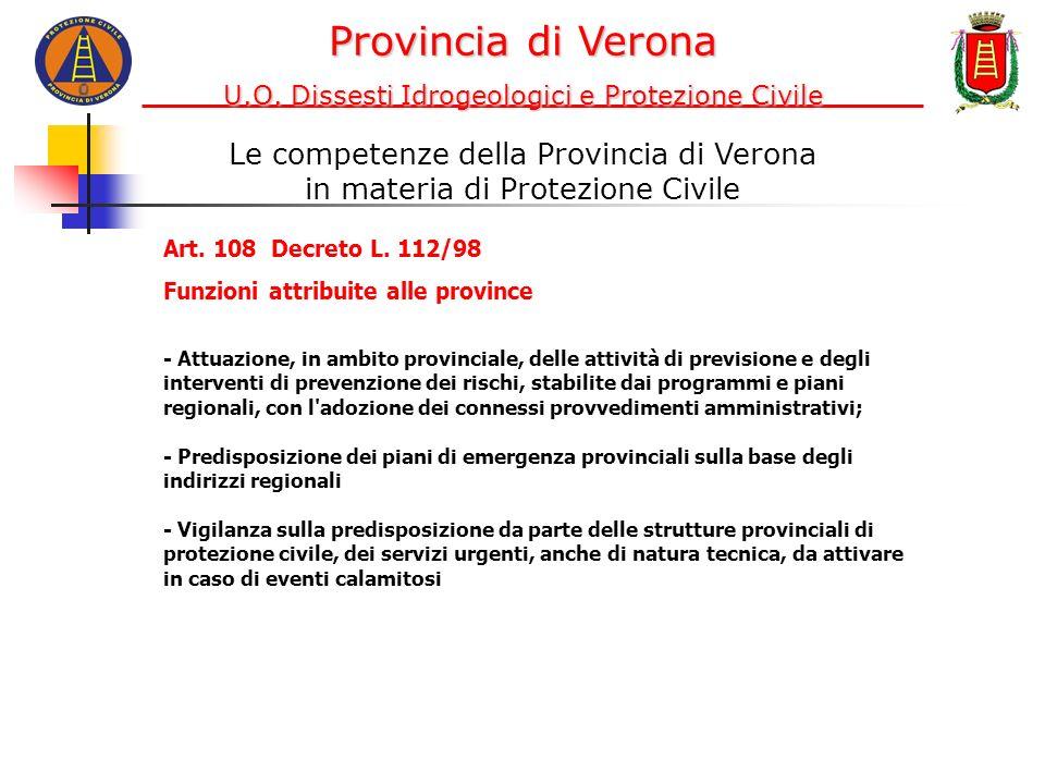 Le competenze della Provincia di Verona in materia di Protezione Civile Art. 108 Decreto L. 112/98 Funzioni attribuite alle province - Attuazione, in