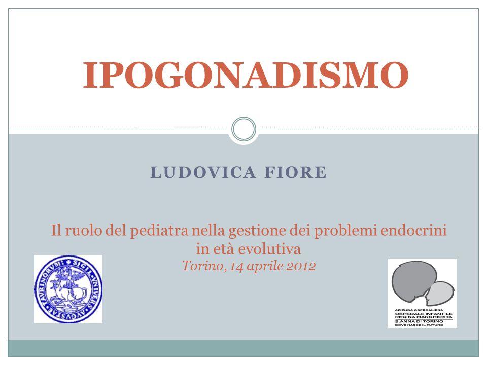 LUDOVICA FIORE IPOGONADISMO Il ruolo del pediatra nella gestione dei problemi endocrini in età evolutiva Torino, 14 aprile 2012