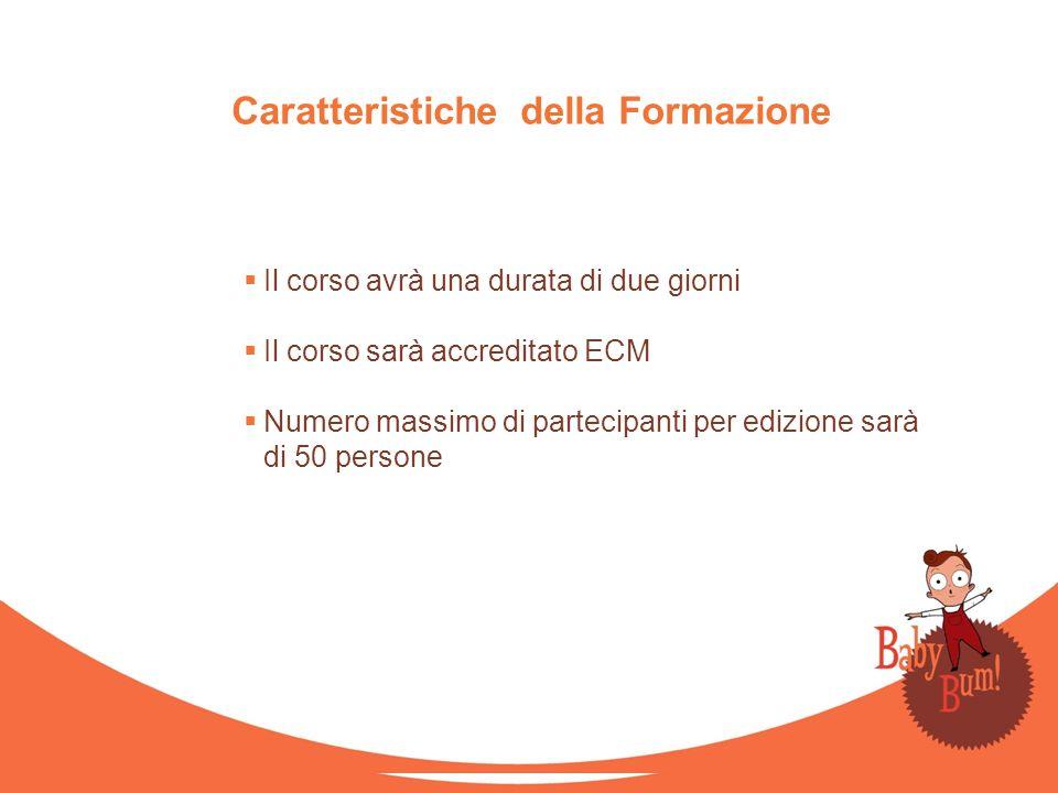 Caratteristiche della Formazione Il corso avrà una durata di due giorni Il corso sarà accreditato ECM Numero massimo di partecipanti per edizione sarà
