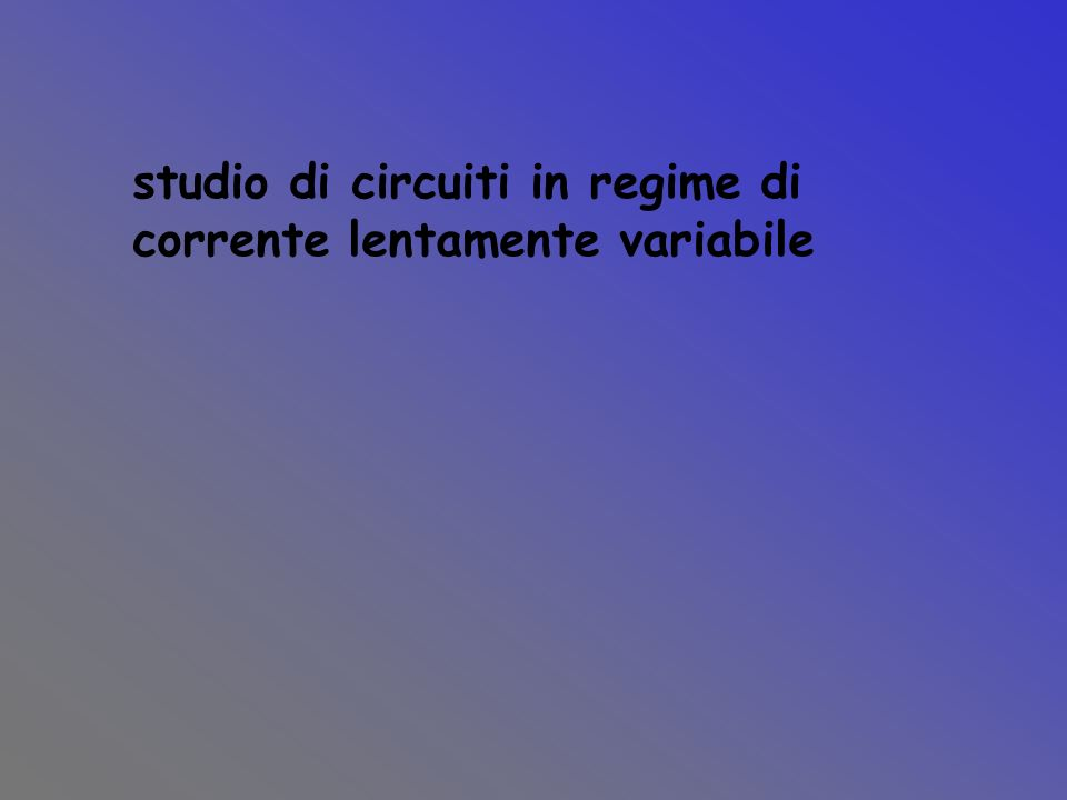 studio di circuiti in regime di corrente lentamente variabile