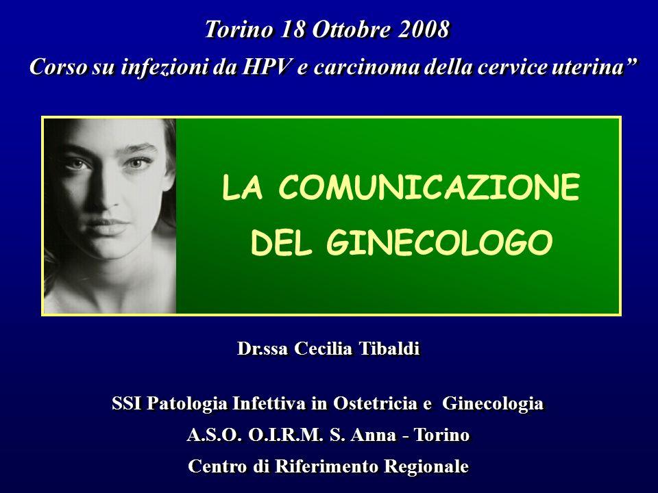 LA COMUNICAZIONE DEL GINECOLOGO Centro di Riferimento Regionale SSI Patologia Infettiva in Ostetricia e Ginecologia A.S.O. O.I.R.M. S. Anna - Torino D