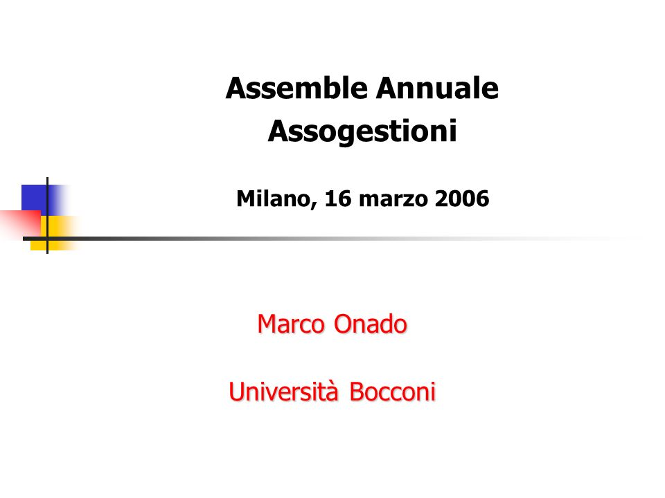 Marco Onado Università Bocconi Assemble Annuale Assogestioni Milano, 16 marzo 2006