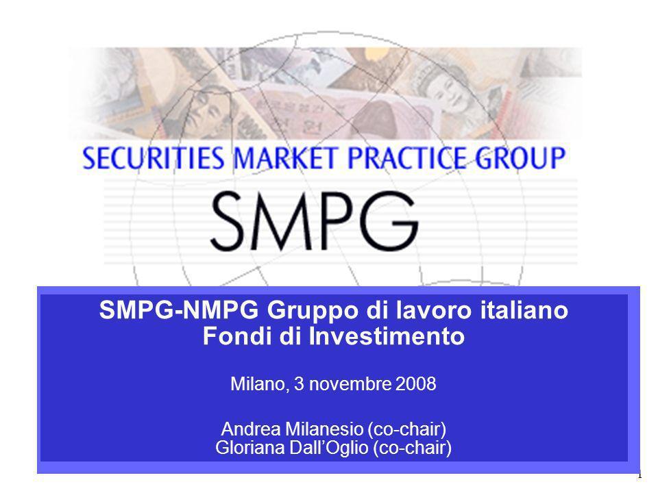 1 SMPG-NMPG Gruppo di lavoro italiano Fondi di Investimento Milano, 3 novembre 2008 Andrea Milanesio (co-chair) Gloriana DallOglio (co-chair)