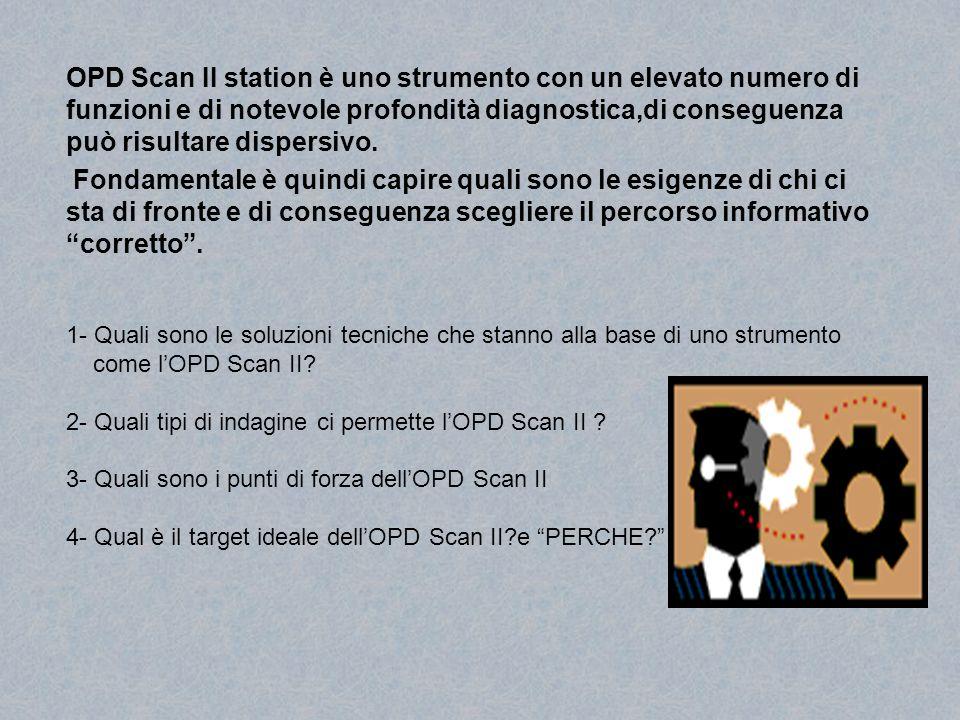 OPD Scan II station è uno strumento con un elevato numero di funzioni e di notevole profondità diagnostica,di conseguenza può risultare dispersivo. Fo