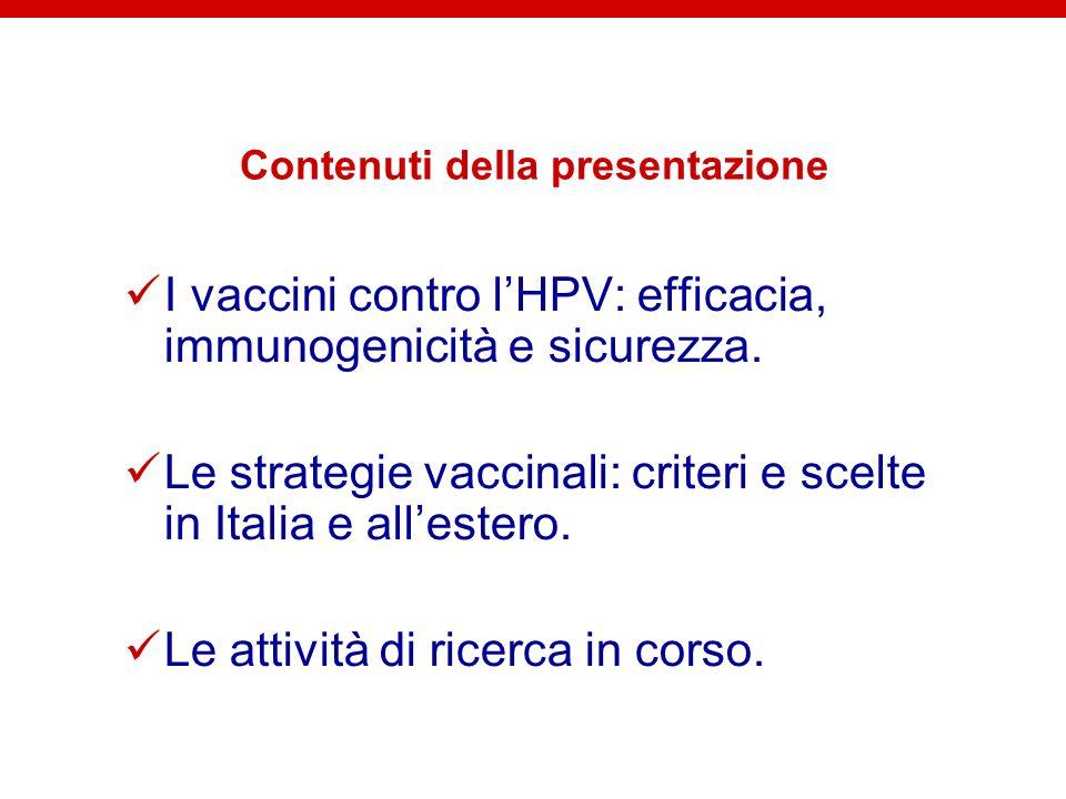Contenuti della presentazione I vaccini contro lHPV: efficacia, immunogenicità e sicurezza. Le strategie vaccinali: criteri e scelte in Italia e alles